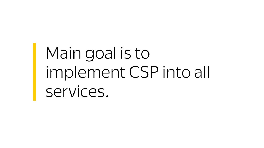 Main goal is to implement CSP into all services.