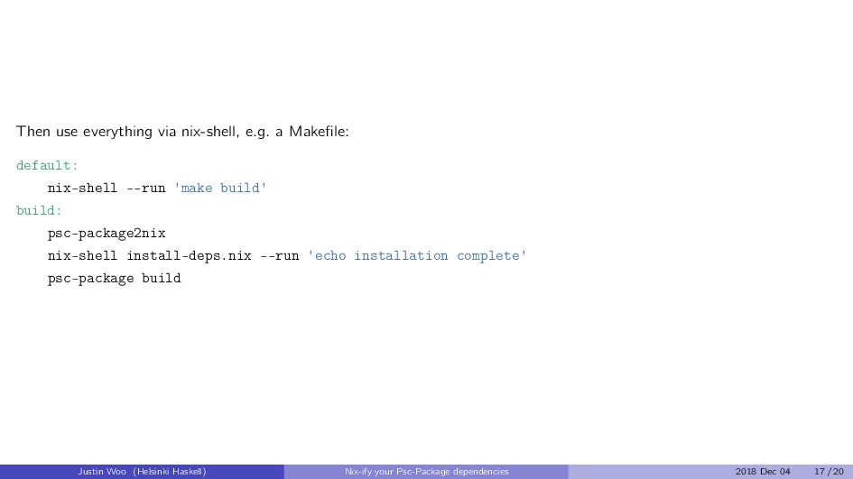Then use everything via nix-shell, e.g. a Makefi...
