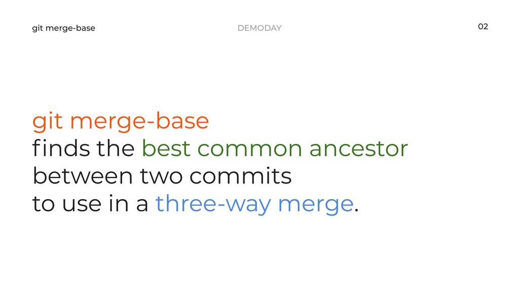DEMODAY git merge-base git merge-base finds the ...