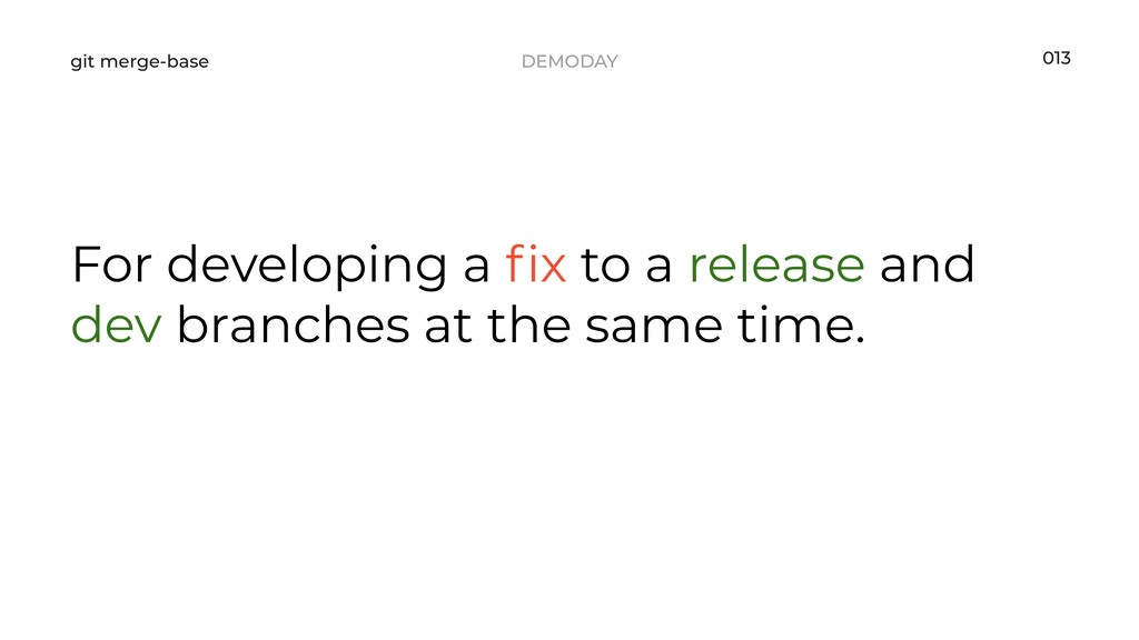 DEMODAY git merge-base For developing a fix to a...