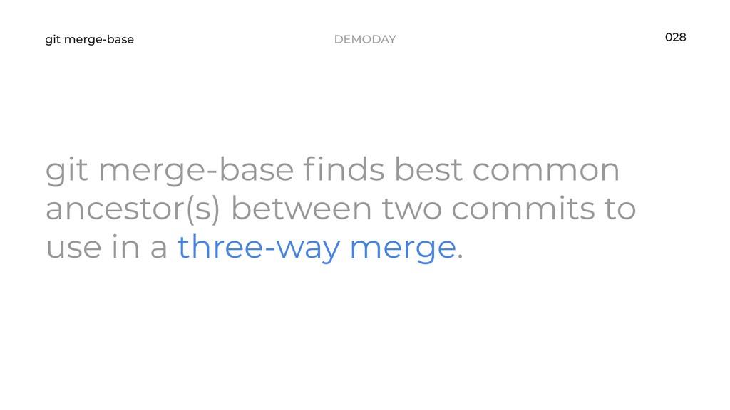 DEMODAY git merge-base 028 git merge-base finds ...