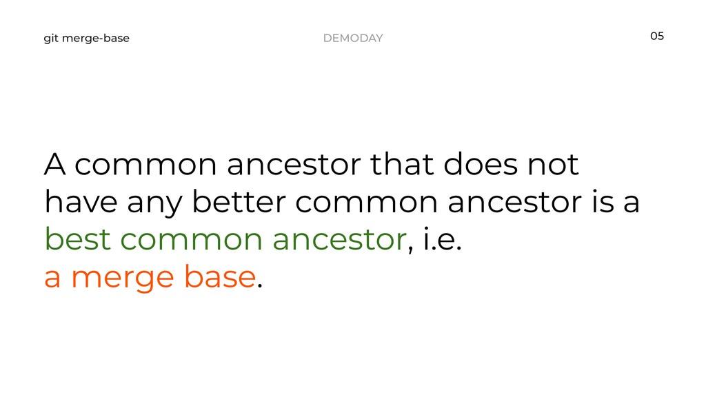 DEMODAY git merge-base A common ancestor that d...