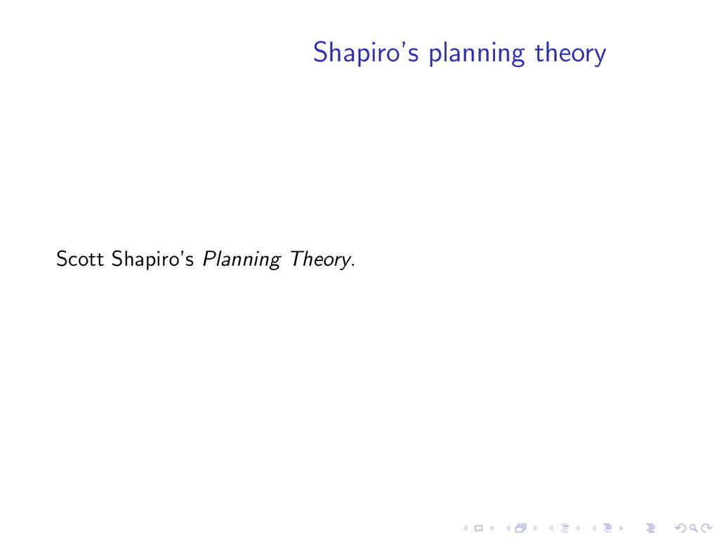 Shapiro's planning theory Scott Shapiro's Plann...