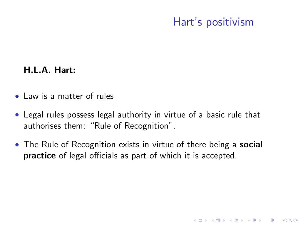 Hart's positivism H.L.A. Hart: • Law is a matte...