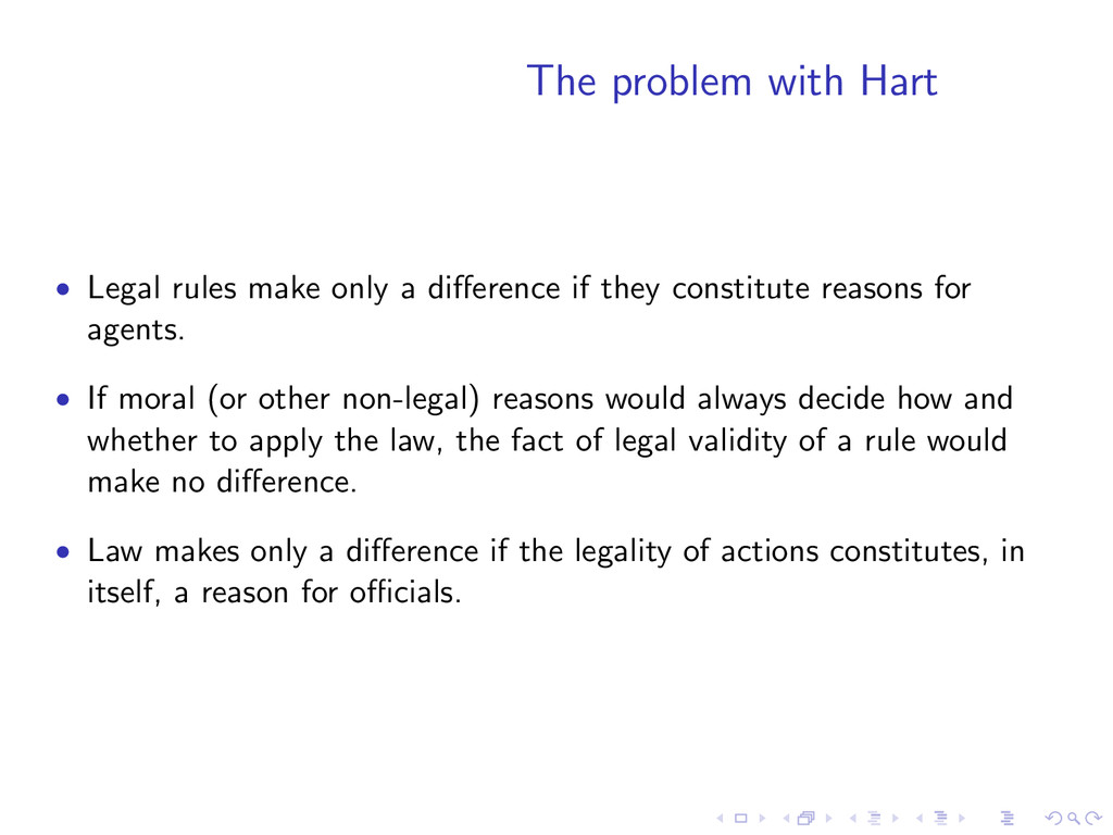 The problem with Hart • Legal rules make only a...