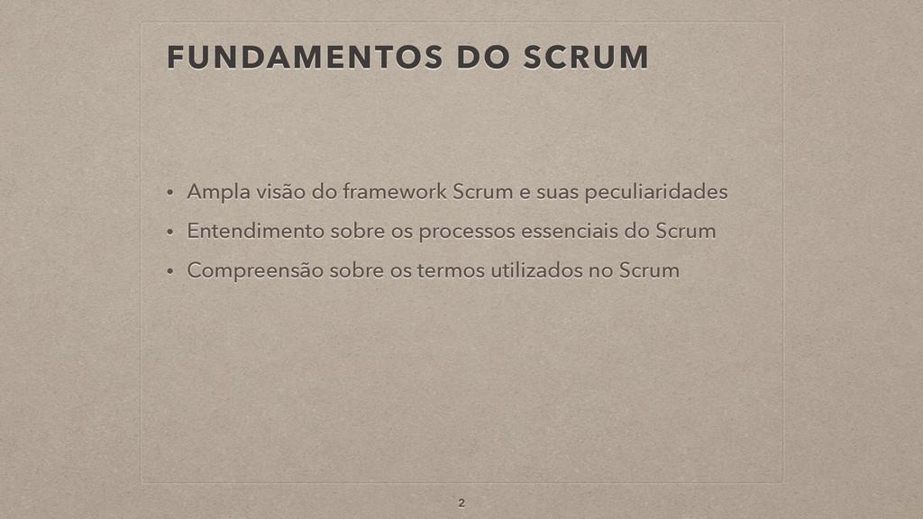 FUNDAMENTOS DO SCRUM • Ampla visão do framework...