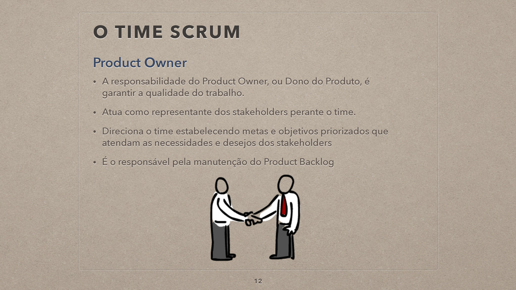 O TIME SCRUM Product Owner 12 • A responsabilid...