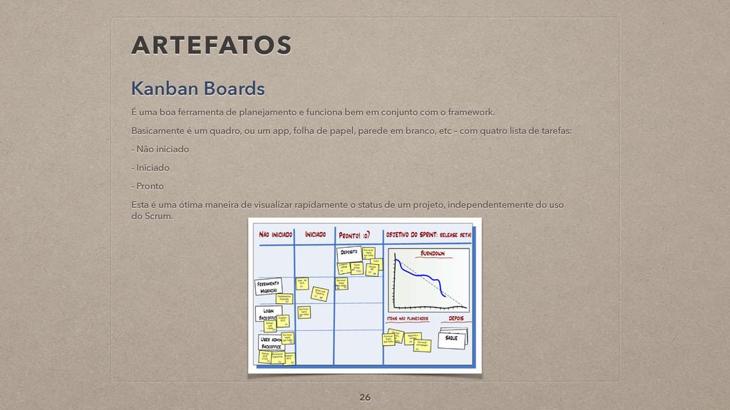 ARTEFATOS Kanban Boards 26 É uma boa ferramenta...
