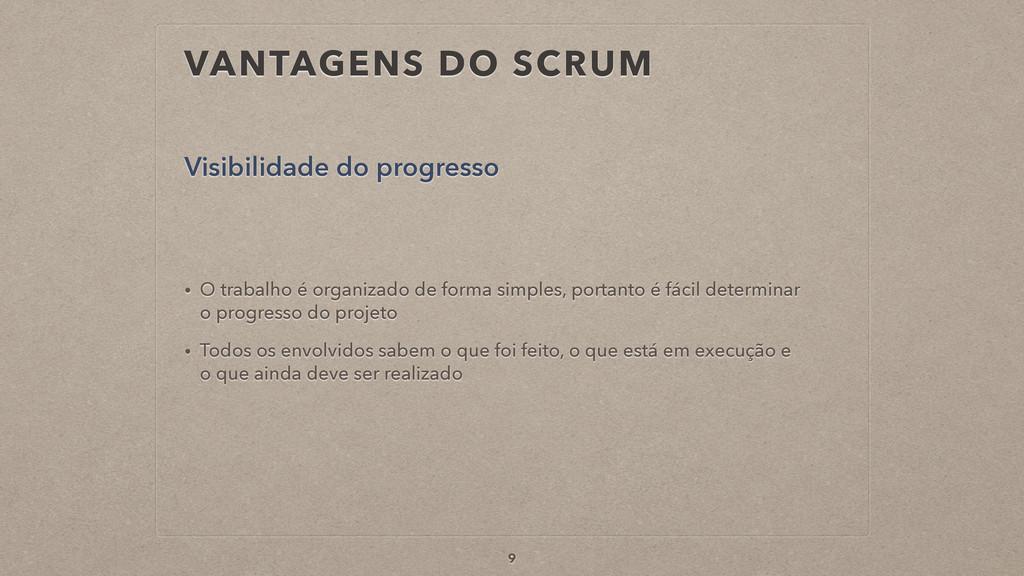 VANTAGENS DO SCRUM Visibilidade do progresso 9 ...