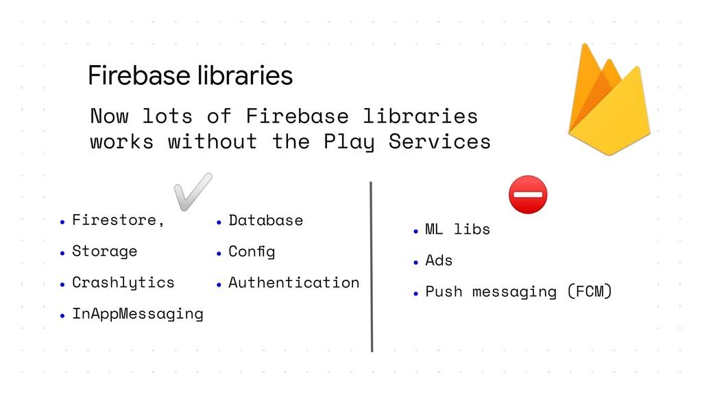 Firebase libraries ● Firestore, ● Storage ● Cra...
