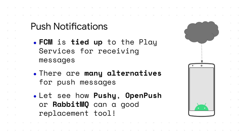 Push Notifications ● FCM is tied up to the Play...