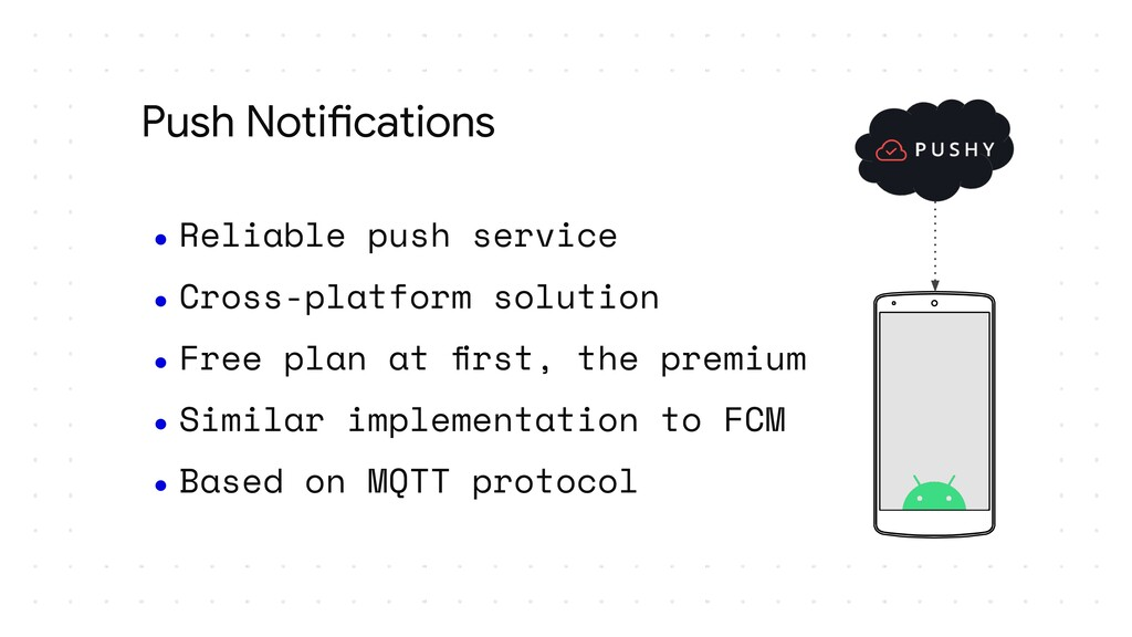 Push Notifications ● Reliable push service ● Cr...