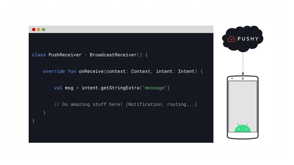 class PushReceiver : BroadcastReceiver() { over...
