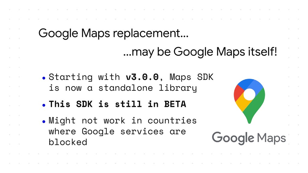 Google Maps replacement... ...may be Google Map...