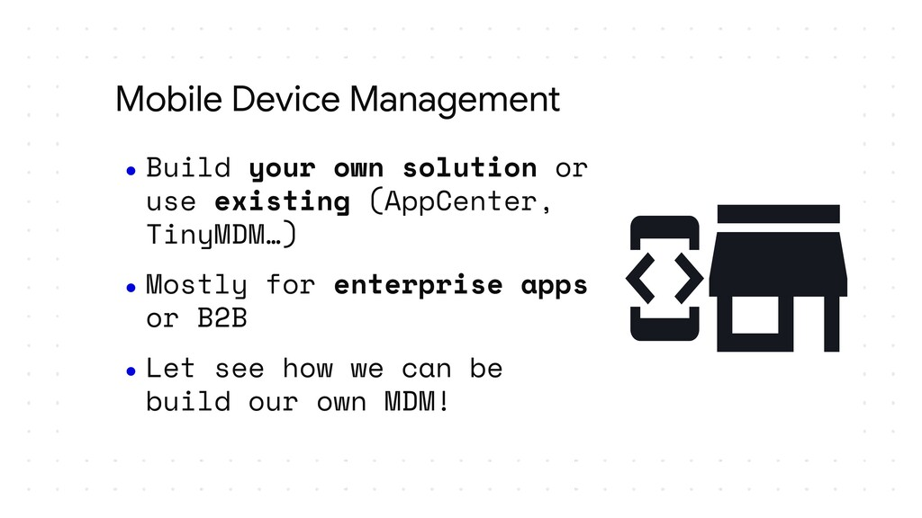 Mobile Device Management ● Build your own solut...