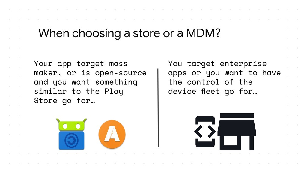 When choosing a store or a MDM? Your app target...