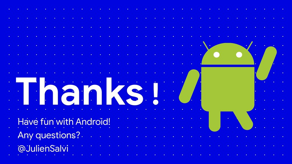Thanks ! Have fun with Android! Any questions? ...
