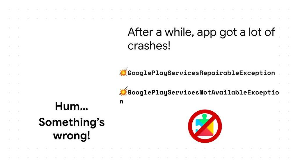 After a while, app got a lot of crashes! Hum… S...