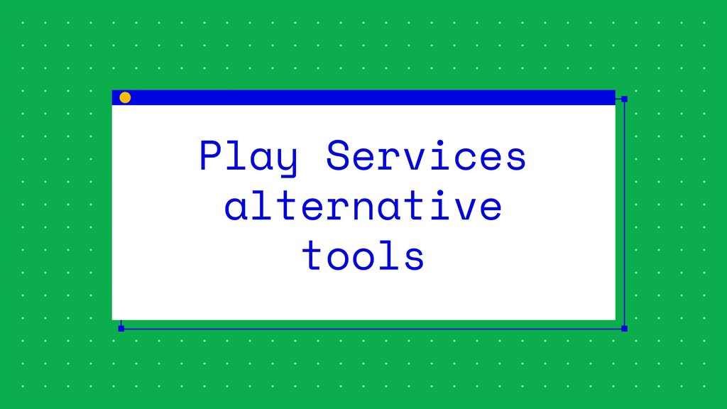 Play Services alternative tools