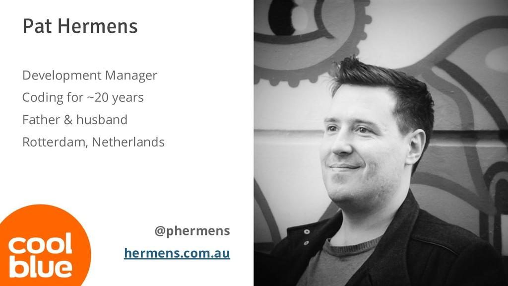 Pat Hermens Development Manager Coding for ~20 ...