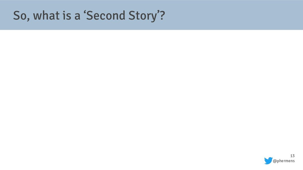 13 @phermens So, what is a 'Second Story'?