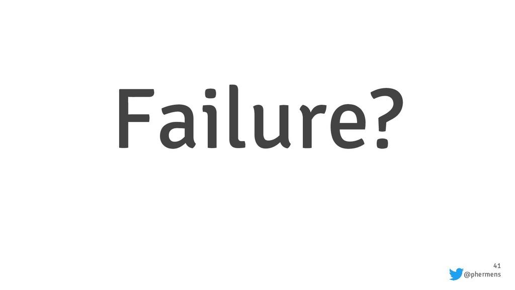 41 @phermens Failure?
