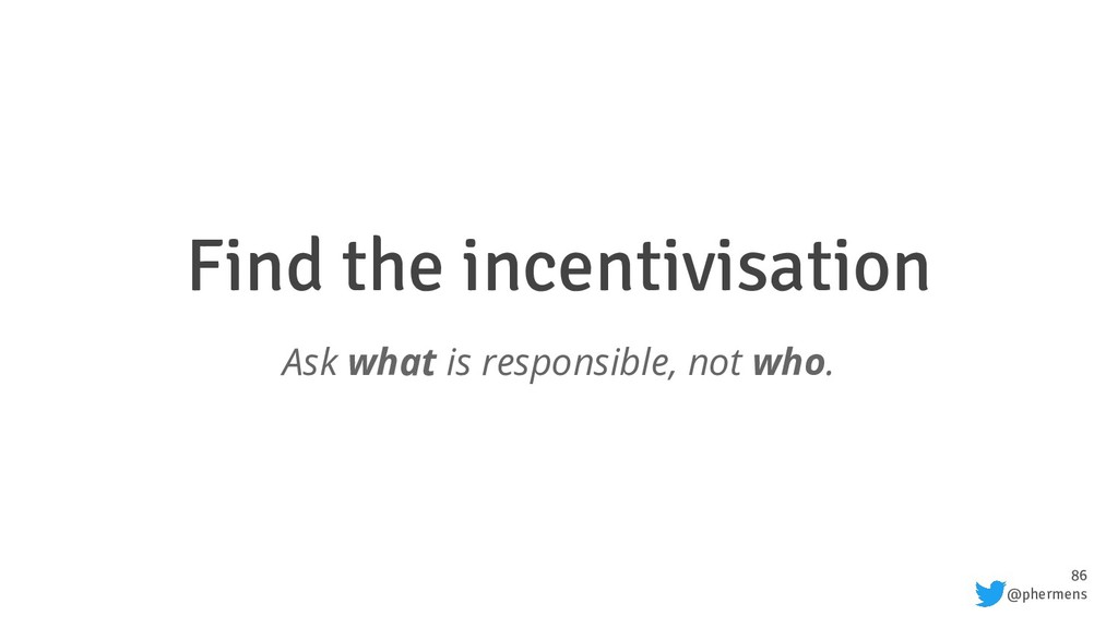 86 @phermens Find the incentivisation Ask what ...