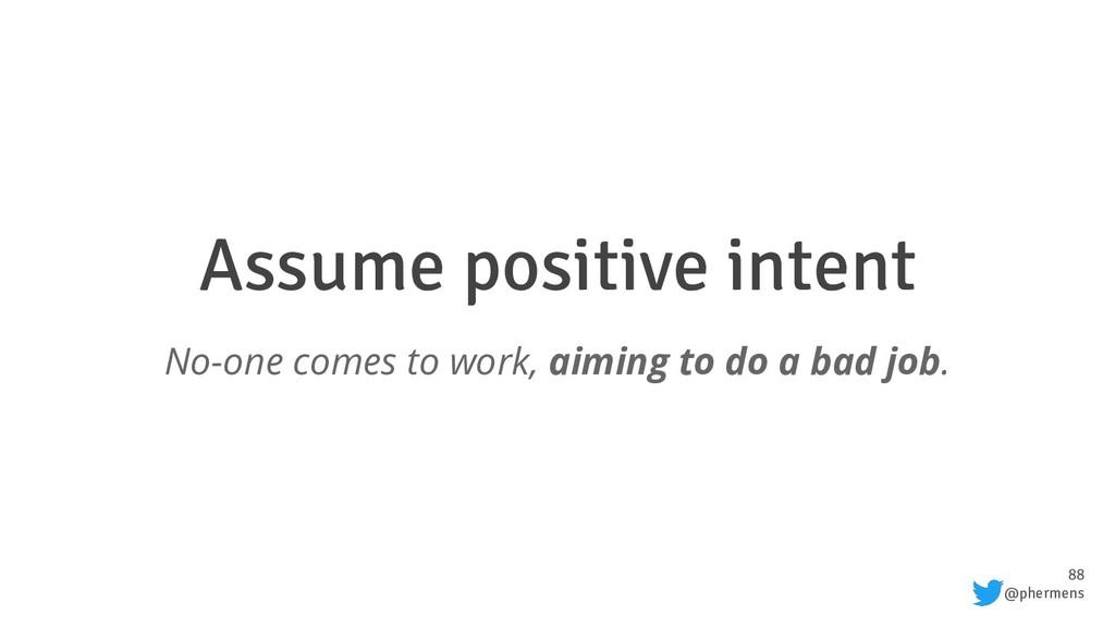 88 @phermens Assume positive intent No-one come...