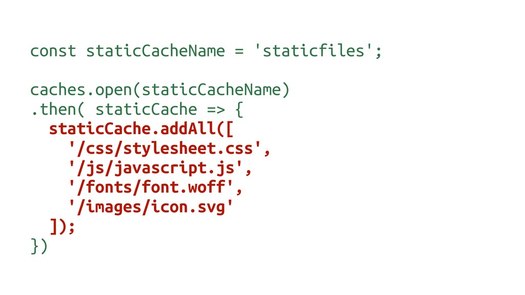 const staticCacheName = 'staticfiles'; caches.o...
