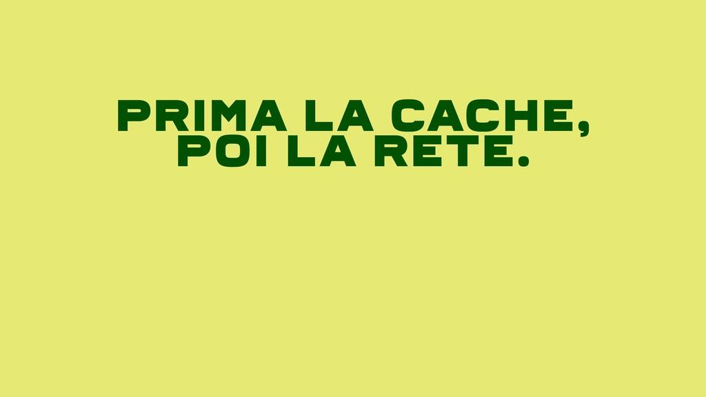 Prima La Cache, Poi La Rete.