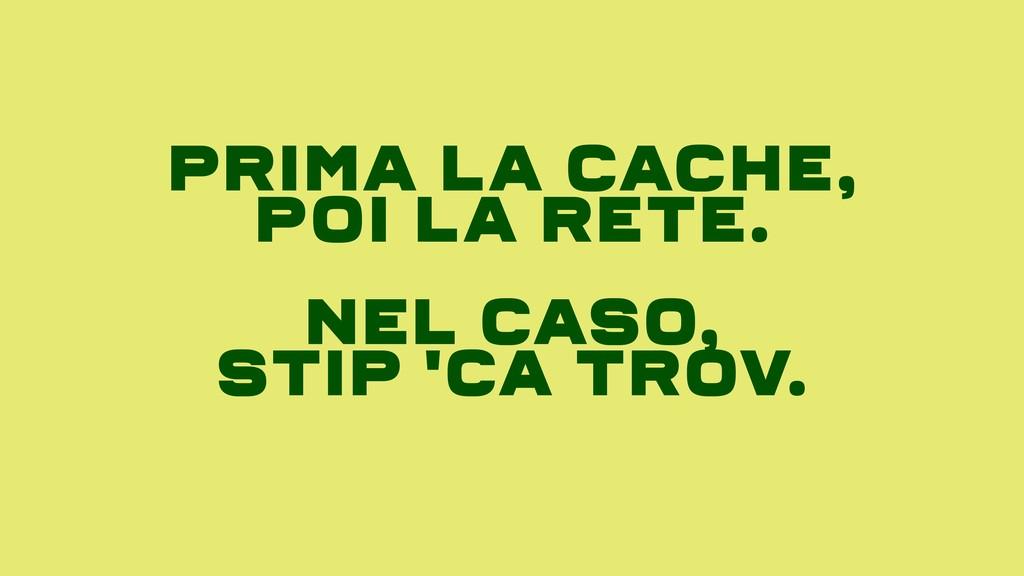 Prima La Cache, Poi La Rete. Nel Caso, Stip 'Ca...