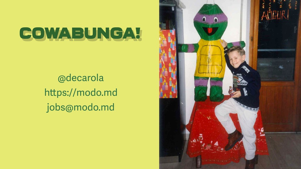 Cowabunga! @decarola https://modo.md jobs@modo....