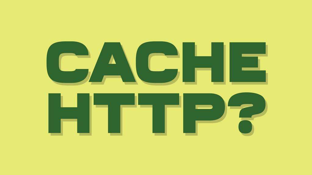 Cache HTTP?