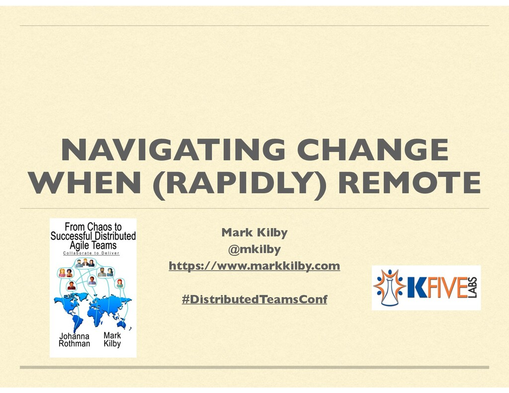 NAVIGATING CHANGE WHEN (RAPIDLY) REMOTE Mark Ki...