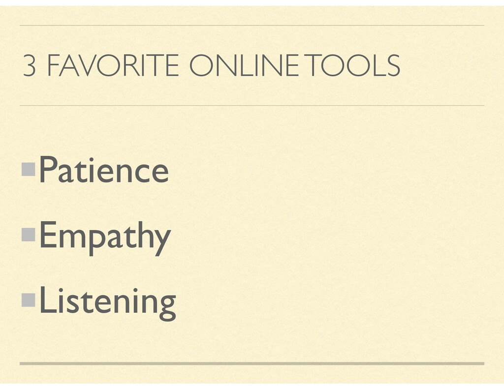 3 FAVORITE ONLINE TOOLS Patience Empathy Listen...