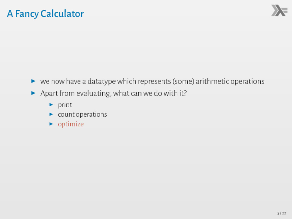 A Fancy Calculator ▶ we now have a datatype whi...