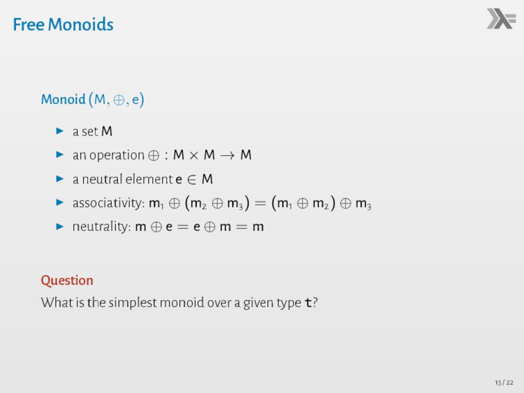 Free Monoids Monoid (M, ⊕, e) ▶ a set M ▶ an op...