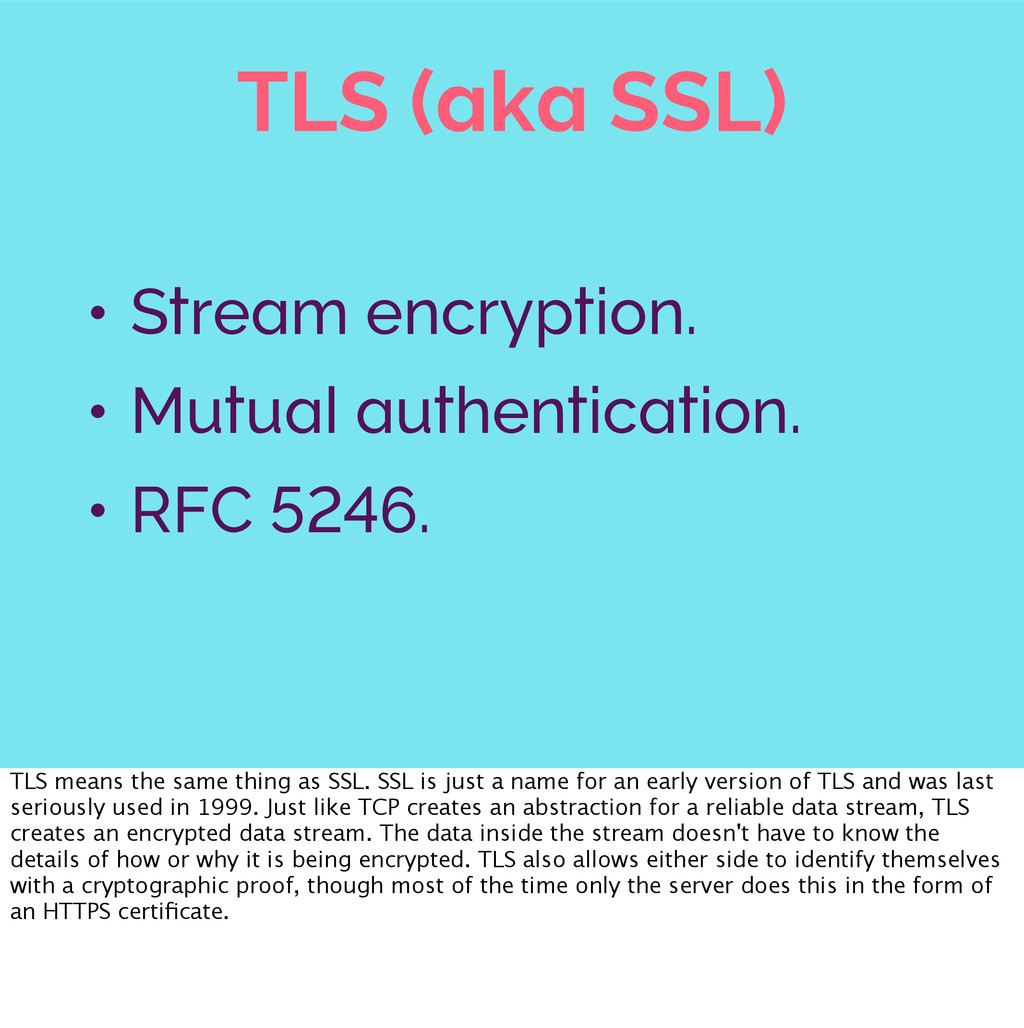 TLS (aka SSL) • Stream encryption. • Mutual aut...
