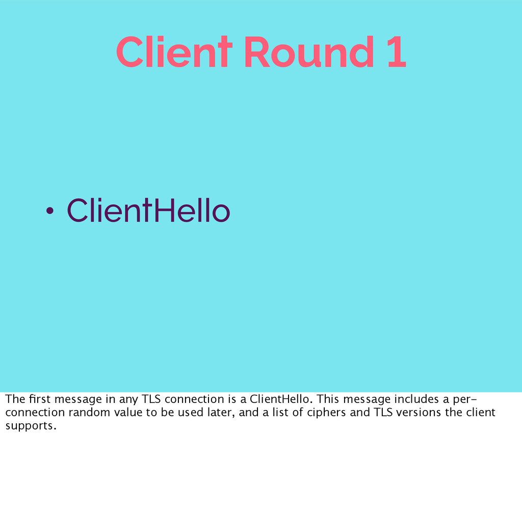 Client Round 1 • ClientHello The first message i...