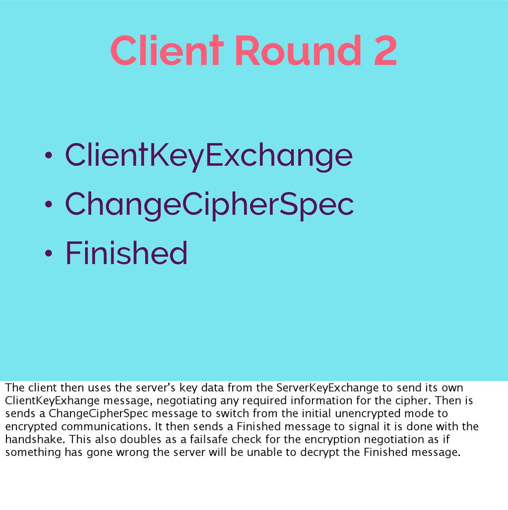 Client Round 2 • ClientKeyExchange • ChangeCiph...