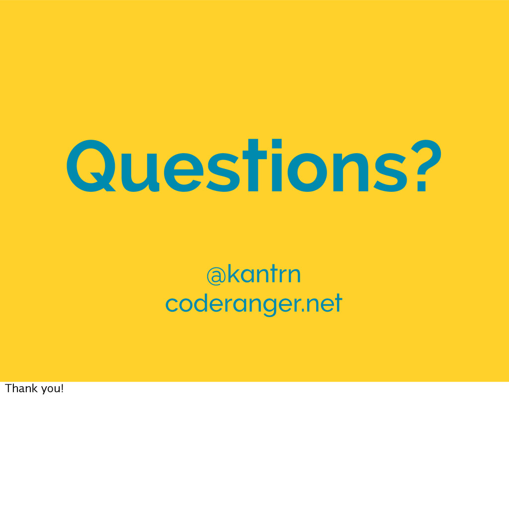 Questions? @kantrn coderanger.net Thank you!