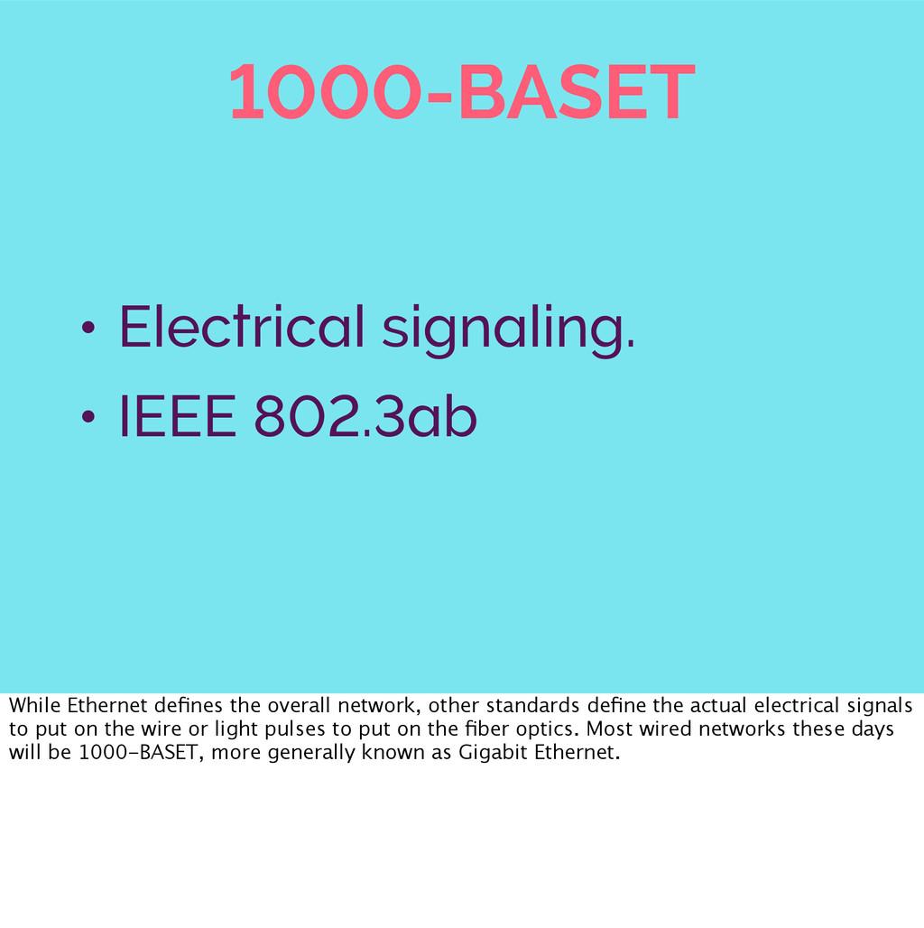 1000-BASET • Electrical signaling. • IEEE 802.3...