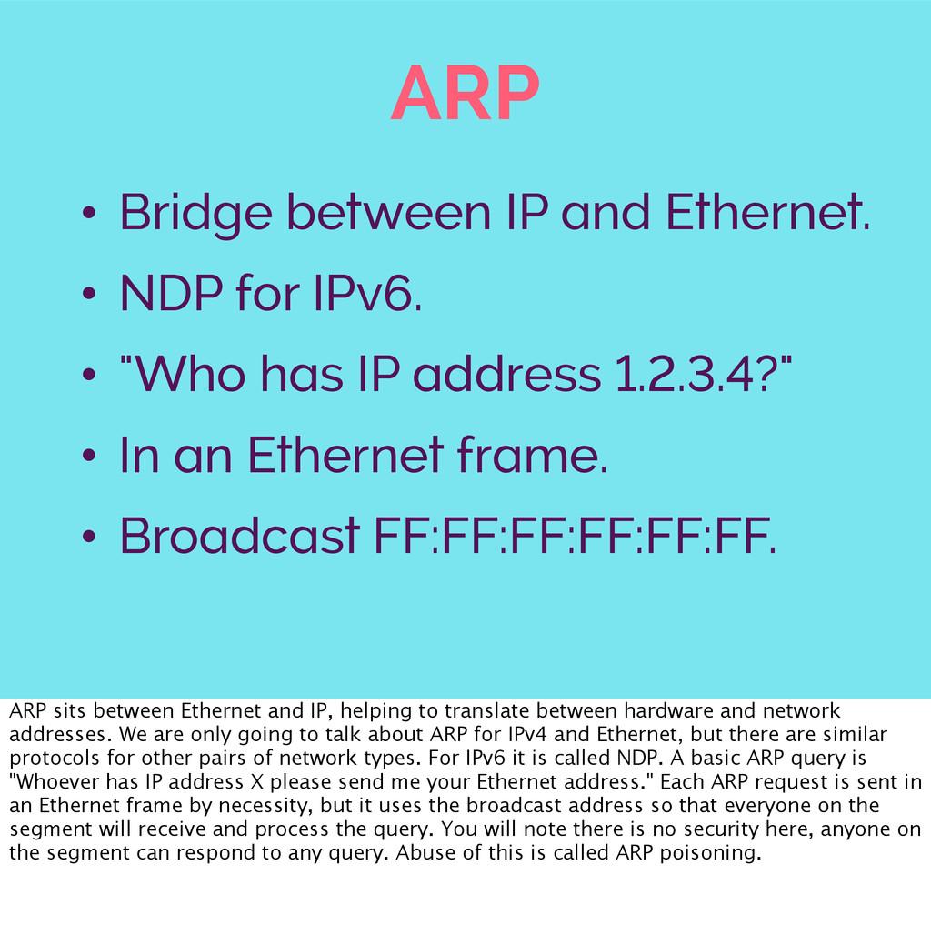 ARP • Bridge between IP and Ethernet. • NDP for...