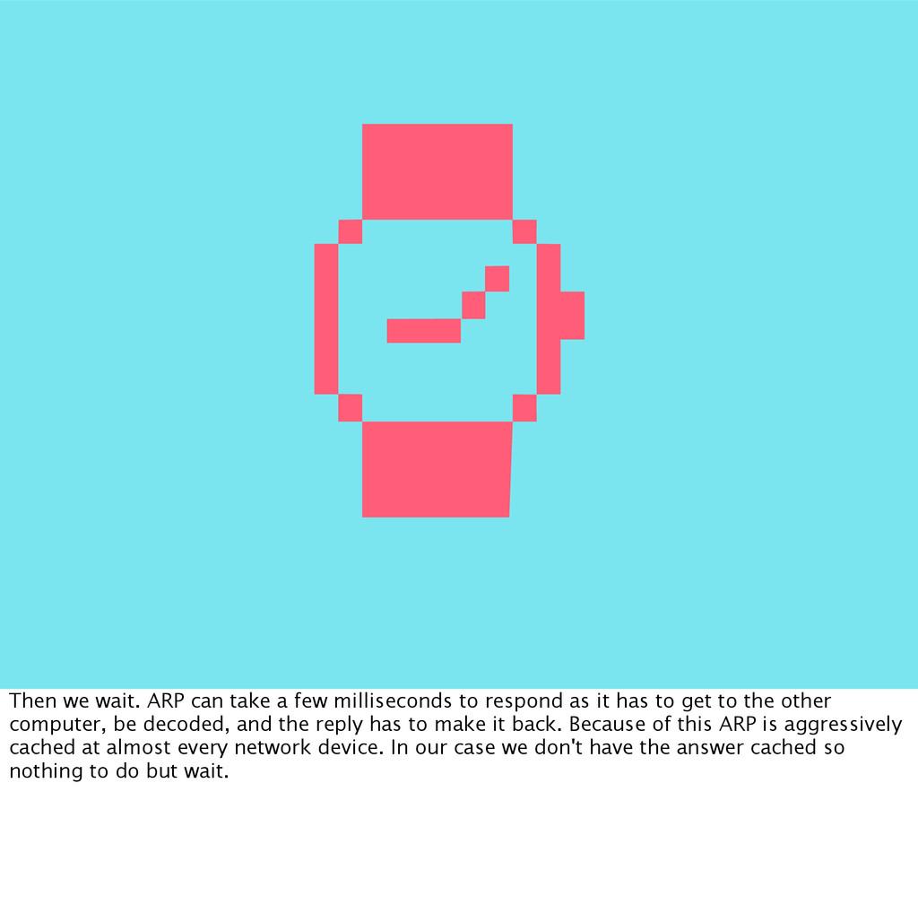 ⌚ Then we wait. ARP can take a few milliseconds...