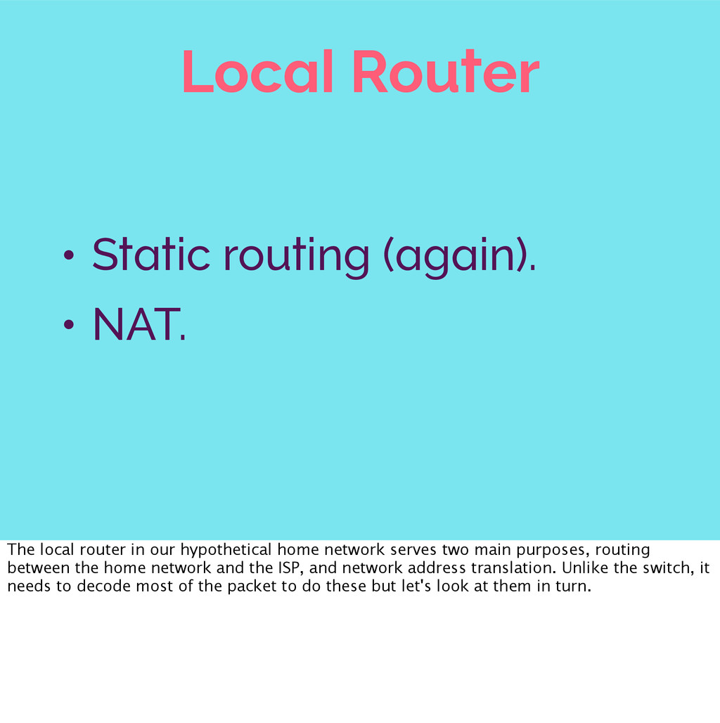 Local Router • Static routing (again). • NAT. T...