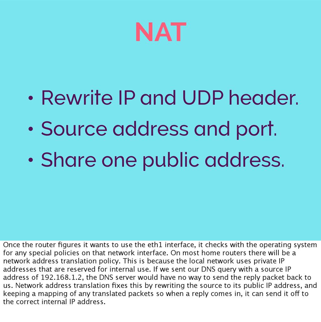 NAT • Rewrite IP and UDP header. • Source addre...