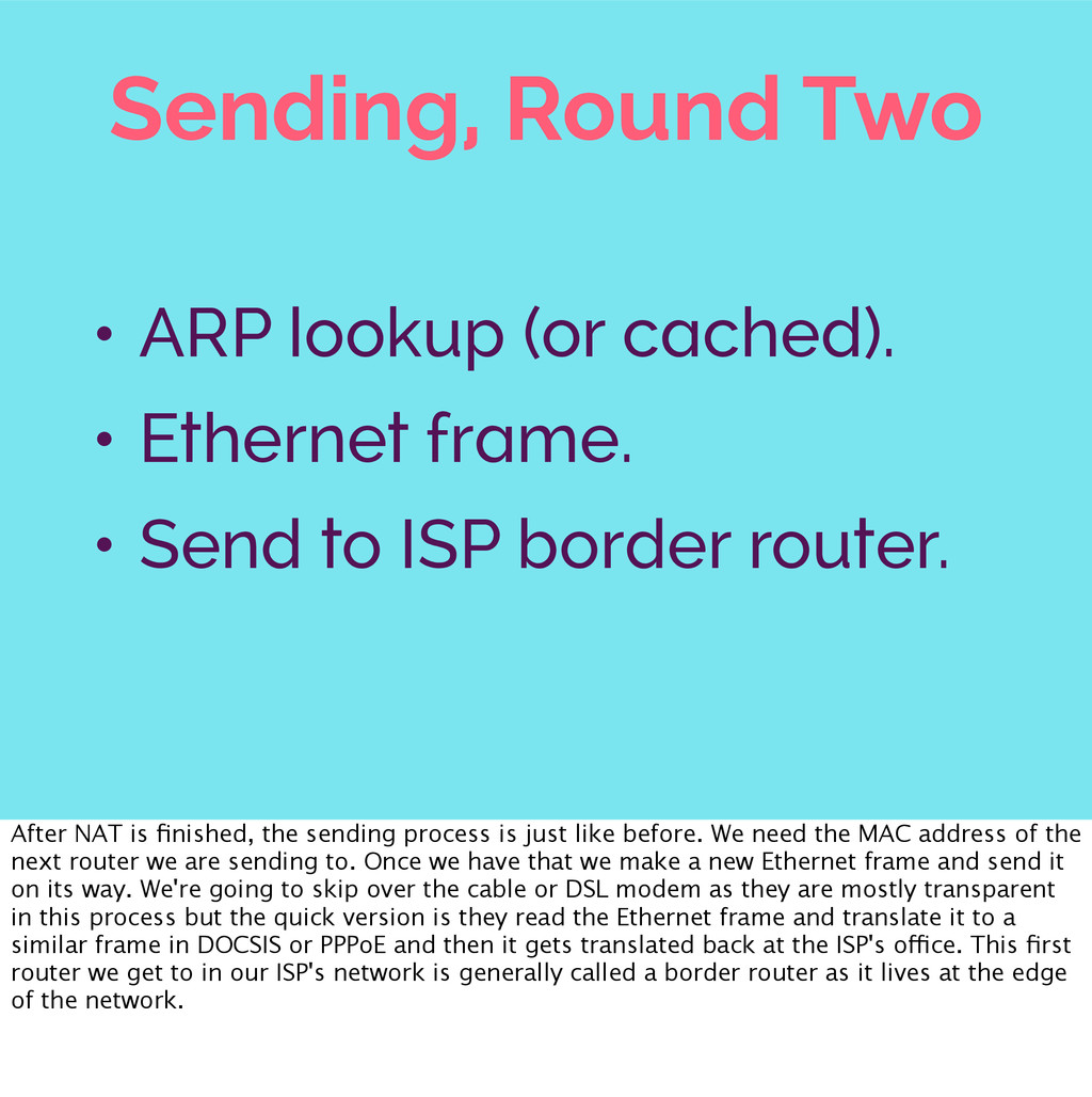 Sending, Round Two • ARP lookup (or cached). • ...