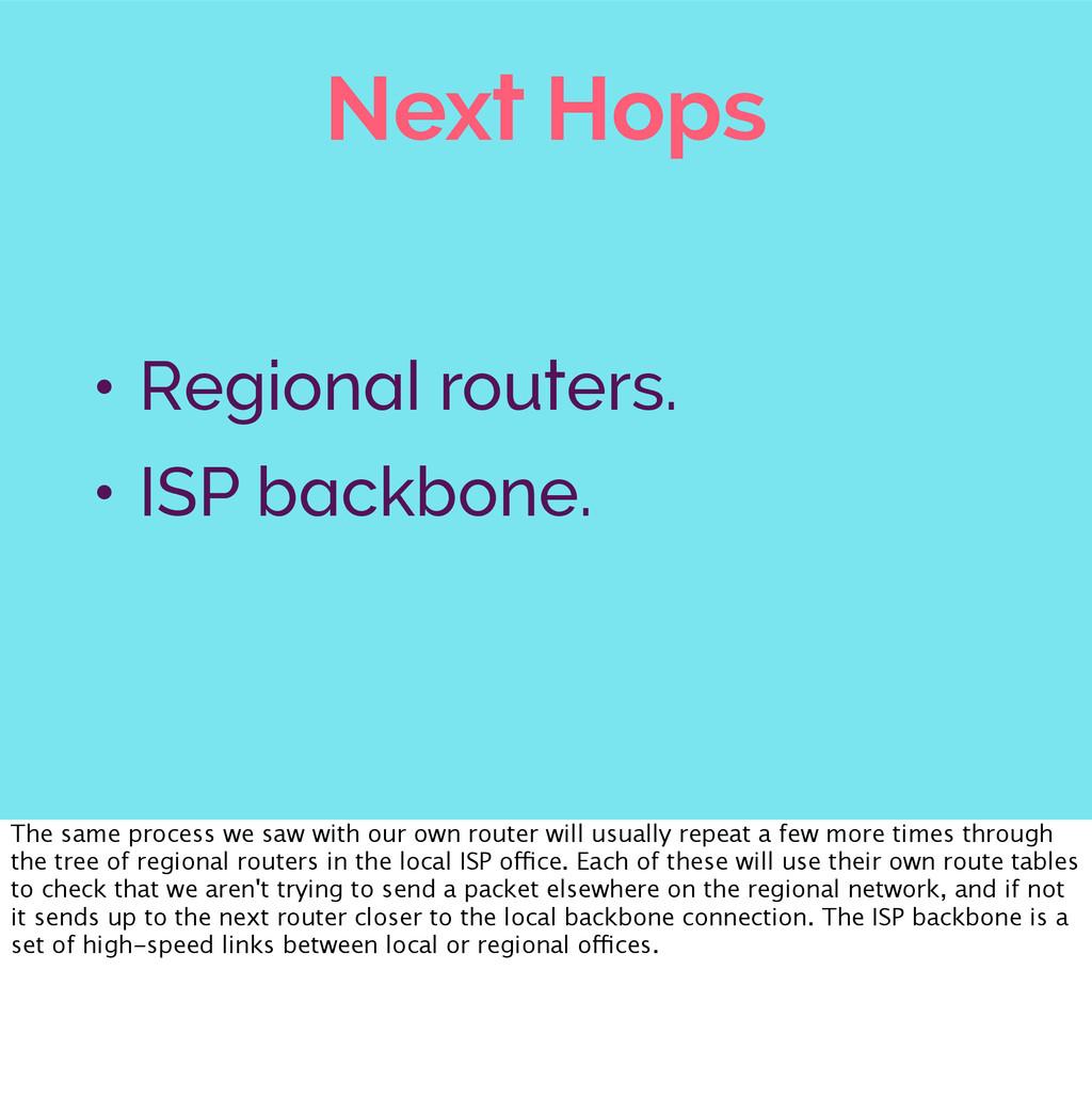 Next Hops • Regional routers. • ISP backbone. T...