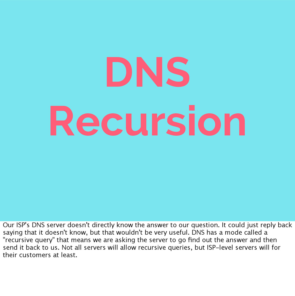 DNS Recursion Our ISP's DNS server doesn't dire...