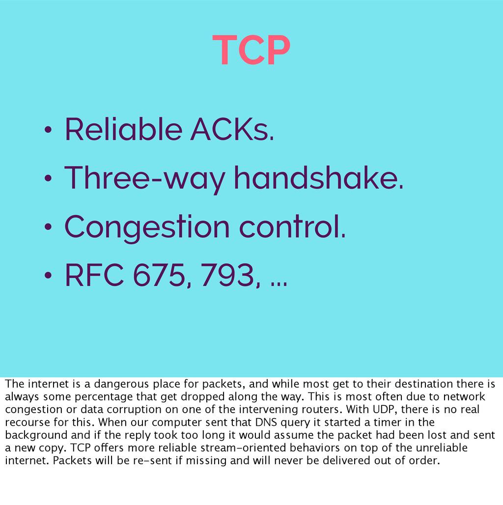 TCP • Reliable ACKs. • Three-way handshake. • C...